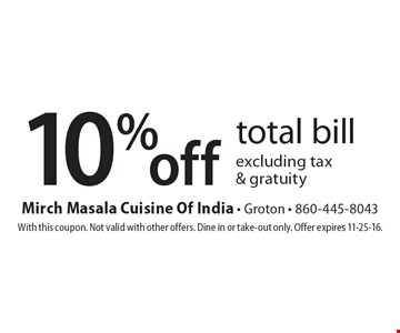 10% off total bill excluding tax & gratuity. With this coupon. Not valid with other offers. Dine in or take-out only. Offer expires 11-25-16.