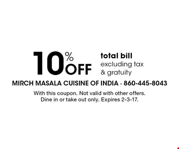 10% Off total bill excluding tax & gratuity. With this coupon. Not valid with other offers. Dine in or take out only. Expires 2-3-17.