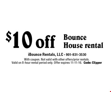 $10 off Bounce House rental. With coupon. Not valid with other offers/prior rentals. Valid on 8-hour rental period only. Offer expires 11-11-16. Code: Clipper