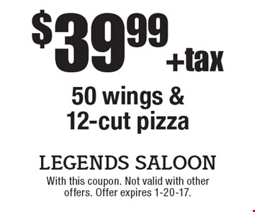 $39.99 + tax 50 wings & 12-cut pizza. With this coupon. Not valid with other offers. Offer expires 1-20-17.