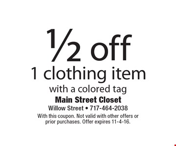 1/2 off 1 clothing item with a colored tag. With this coupon. Not valid with other offers or prior purchases. Offer expires 11-4-16.