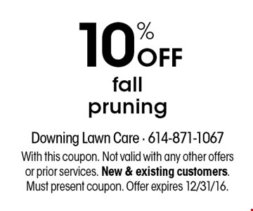 10% OFF fall pruning. With this coupon. Not valid with any other offers or prior services. New & existing customers. Must present coupon. Offer expires 12/31/16.