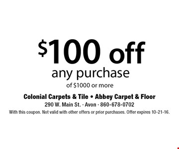 $100 off any purchase of $1000 or more. With this coupon. Not valid with other offers or prior purchases. Offer expires 10-21-16.