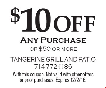 $10 OFF Any Purchase of $50 or more. With this coupon. Not valid with other offers or prior purchases. Expires 12/2/16.