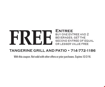 FREE Entree. Buy one entree and 2 beverages, get the second entree of equal or lesser value free. With this coupon. Not valid with other offers or prior purchases. Expires 12/2/16.