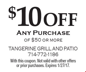$10 OFF Any Purchase of $50 or more. With this coupon. Not valid with other offers or prior purchases. Expires 1/27/17.