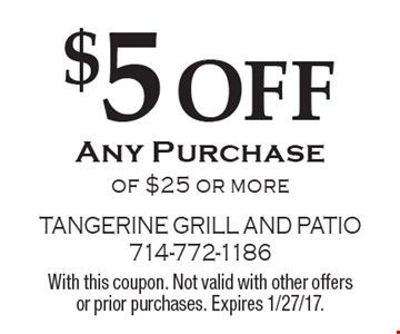 $5 OFF Any Purchase of $25 or more. With this coupon. Not valid with other offers or prior purchases. Expires 1/27/17.