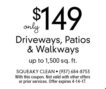 Only $149 Driveways, Patios & Walkways. Up to 1,500 sq. ft. With this coupon. Not valid with other offers or prior services. Offer expires 4-14-17.