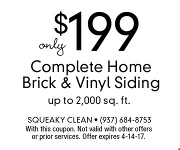 Only $199 Complete Home Brick & Vinyl Siding. Up to 2,000 sq. ft. With this coupon. Not valid with other offers or prior services. Offer expires 4-14-17.