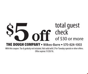 $5 off total guest check of $30 or more. With this coupon. Tax & gratuity not included. Not valid with 2 For Tuesday special or other offers. Offer expires 11/20/16.