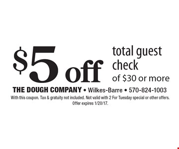 $5 off total guest check of $30 or more. With this coupon. Tax & gratuity not included. Not valid with 2 For Tuesday special or other offers. Offer expires 1/20/17.