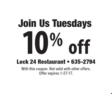 Join us Tuesdays for 10% off. With this coupon. Not valid with other offers. Offer expires 1-27-17.