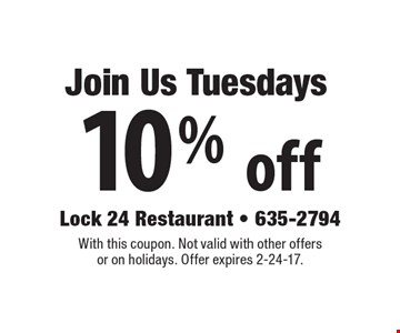 Join Us Tuesdays for 10% off. With this coupon. Not valid with other offers or on holidays. Offer expires 2-24-17.