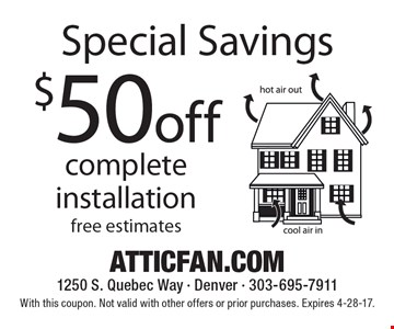 Special Savings $50off complete installation. With this coupon. Not valid with other offers or prior purchases. Expires 4-28-17.