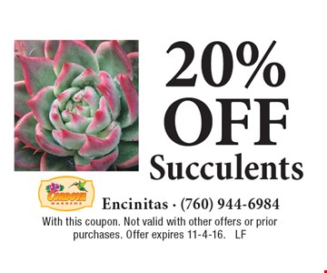20%off Succulents. With this coupon. Not valid with other offers or prior purchases. Offer expires 11-4-16. LF