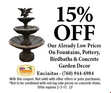 15% off Our Already Low Prices On Fountains, Pottery, Birdbaths & Concrete Garden Decor. With this coupon. Not valid with other offers or prior purchases. *Not to be combined with red tag sale prices on concrete items. Offer expires 2-3-17.LF