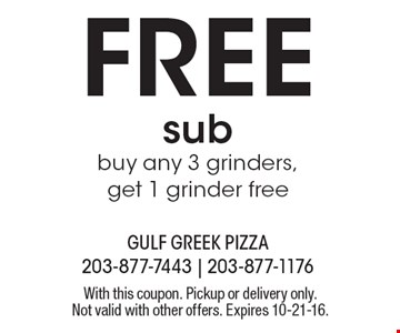 FREE subbuy any 3 grinders, get 1 grinder free. With this coupon. Pickup or delivery only.Not valid with other offers. Expires 10-21-16.