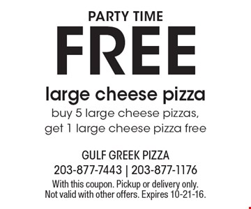 PARTY TIME FREE large cheese pizzabuy 5 large cheese pizzas,get 1 large cheese pizza free. With this coupon. Pickup or delivery only.Not valid with other offers. Expires 10-21-16.