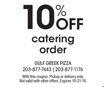 10% OFF cateringorder. With this coupon. Pickup or delivery only. Not valid with other offers. Expires 10-21-16.
