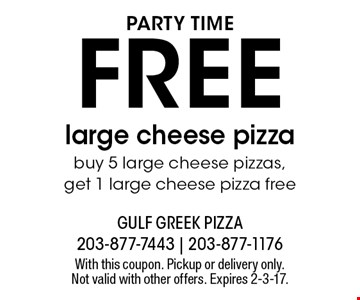 PARTY TIME FREE large cheese pizza buy 5 large cheese pizzas, get 1 large cheese pizza free. With this coupon. Pickup or delivery only. Not valid with other offers. Expires 2-3-17.