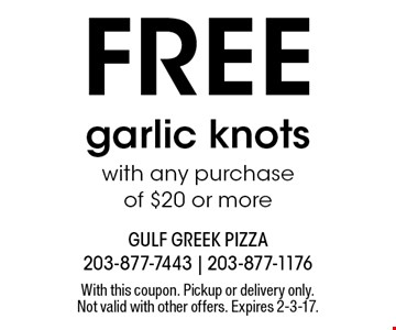 FREE garlic knots with any purchase of $20 or more. With this coupon. Pickup or delivery only. Not valid with other offers. Expires 2-3-17.