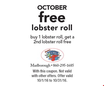 OCTOBER. Free lobster roll. Buy 1 lobster roll, get a 2nd lobster roll free. With this coupon. Not valid with other offers. Offer valid 10/1/16 to 10/31/16.