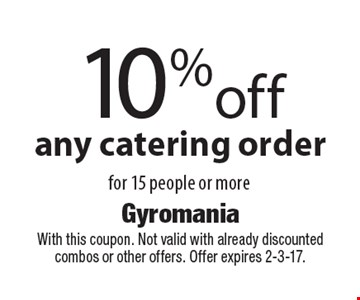 10% off any catering order for 15 people or more. With this coupon. Not valid with already discounted combos or other offers. Offer expires 2-3-17.