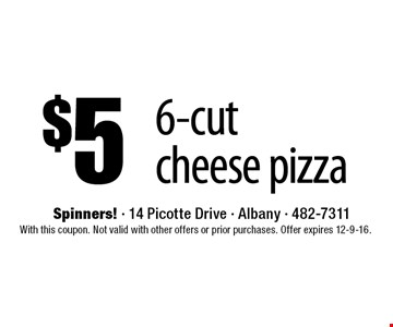 $5 6-cut cheese pizza. With this coupon. Not valid with other offers or prior purchases. Offer expires 12-9-16.