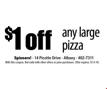 $1 off any large pizza. With this coupon. Not valid with other offers or prior purchases. Offer expires 12-9-16.