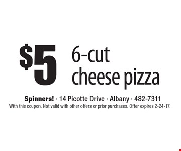 $5 6-cut cheese pizza. With this coupon. Not valid with other offers or prior purchases. Offer expires 2-24-17.