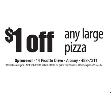 $1 off any large pizza. With this coupon. Not valid with other offers or prior purchases. Offer expires 2-24-17.