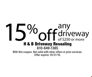 15% off any driveway of $250 or more. With this coupon. Not valid with other offers or prior services. Offer expires 10/31/16.