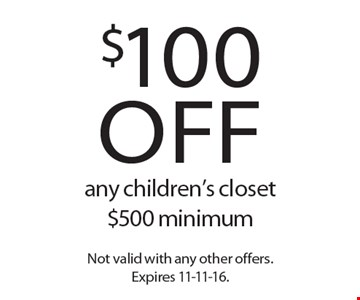$100 off any children's closet ($500 minimum). Not valid with any other offers. Expires 11-11-16.