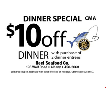 DINNER SPECIAL $10 off dinner with purchase of 2 dinner entrees. With this coupon. Not valid with other offers or on holidays. Offer expires 2/24/17.