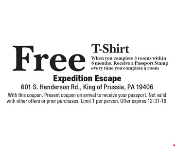Free T-Shirt. When you complete 3 rooms within 6 months. Receive a Passport Stamp every time you complete a room. With this coupon. Present coupon on arrival to receive your passport. Not valid with other offers or prior purchases. Limit 1 per person. Offer expires 12-31-16.