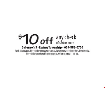 $10 off any check of $50 or more. With this coupon. Not valid with separate checks, lunch menu or other offers. Dine in only. Not valid with other offers or coupons. Offer expires 11-11-16.
