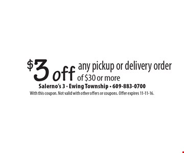 $3 off any pickup or delivery order of $30 or more. With this coupon. Not valid with other offers or coupons. Offer expires 11-11-16.