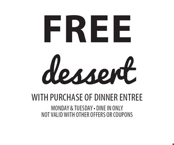 FREE dessert with purchase of dinner entree. Monday & Tuesday - dine in only. Not Valid with other offers or coupons.