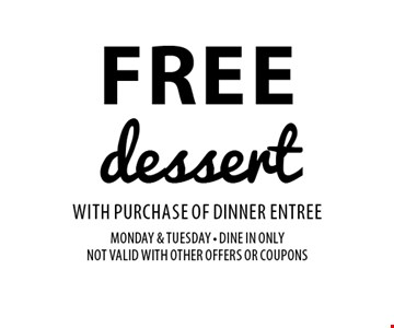Free Dessert with Purchase of Dinner Entree. Monday & Tuesday, Dine in only. Not valid with other offers or coupons.