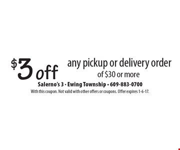 $3 off any pickup or delivery order of $30 or more. With this coupon. Not valid with other offers or coupons. Offer expires 1-6-17.