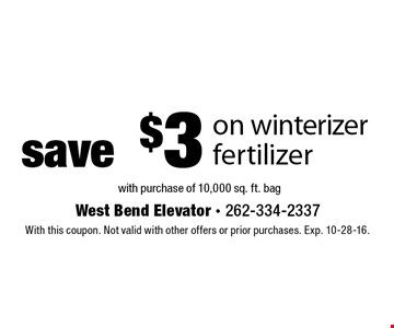 Save $3 on winterizer fertilizer with purchase of 10,000 sq. ft. bag. With this coupon. Not valid with other offers or prior purchases. Exp. 10-28-16.