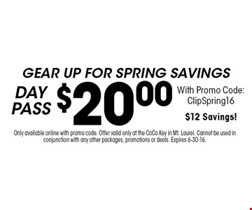 Gear Up for spring savings! $20.00 DAY PASS With Promo Code: ClipSpring16. $12 Savings! Only available online with promo code. Offer valid only at the CoCo Key in Mt. Laurel. Cannot be used in conjunction with any other packages, promotions or deals. Expires 6-30-16.