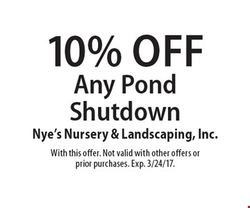 10% Off Any Pond Shutdown. With this offer. Not valid with other offers or prior purchases. Exp. 3/24/17.