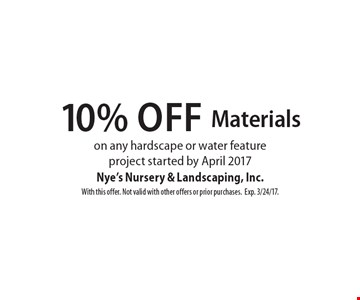10% Off Materials on any hardscape or water feature project started by April 2017. With this offer. Not valid with other offers or prior purchases.Exp. 3/24/17.
