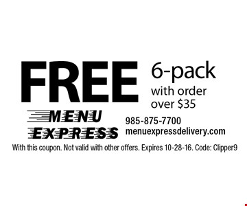 Free 6-pack with order over $35. With this coupon. Not valid with other offers. Expires 10-28-16. Code: Clipper9