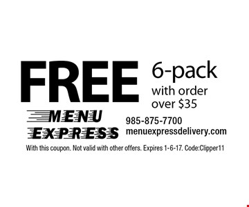 Free 6-pack with order over $35. With this coupon. Not valid with other offers. Expires 1-6-17. Code:Clipper11