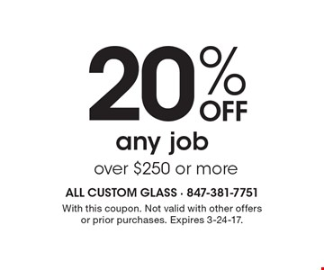 20% Off any job over $250 or more. With this coupon. Not valid with other offers or prior purchases. Expires 3-24-17.