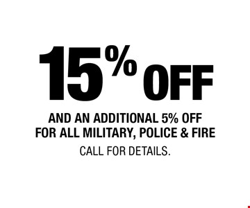 15% off and an additional 5% off for all military, police & fire. Call for details.