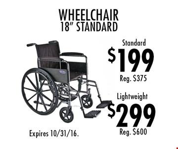 $199 standard wheelchair OR $299 lightweight wheelchair (18