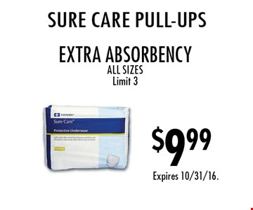 $9.99 SURE CARE pull-ups. Extra absorbency. All sizes. Limit 3. Expires 10/31/16.